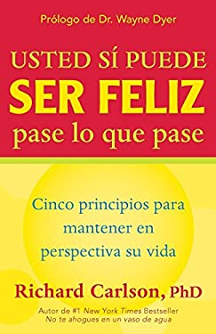 Usted Si Puede Ser Feliz Pase Lo Que Pase: Cinco Principios Para Mantener En Perspectiva Su Vida, You Can Be Happy No Matter What, Spanish-Language Ed 9781577310495