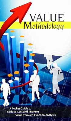 Value Methodology: A Pocket Guide to Reduce Cost and Improve Value Through Function Analysis 9781576811054