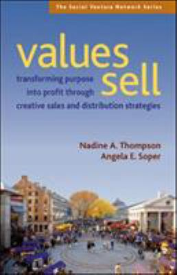 Values Sell: Transforming Purpose Into Profit Through Creative Sales and Distribution Strategies 9781576754214