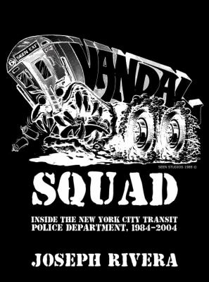 Vandal Squad: Inside the New York City Transit Police Department, 1984-2004 9781576874660