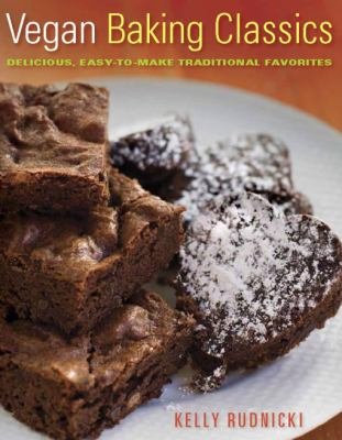 Vegan Baking Classics: Delicious, Easy-To-Make Traditional Favorites 9781572841123