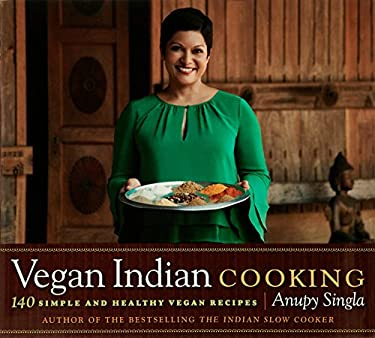 Vegan Indian Cooking: 140 Simple and Healthy Vegan Recipes 9781572841307