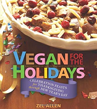 Vegan for the Holidays: Celebration Feasts for Thanksgiving Through New Year's Day 9781570672842