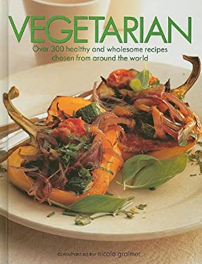 Vegetarian: Over 300 Healthy and Wholesome Recipes Chosen from Around the World 9781572155435