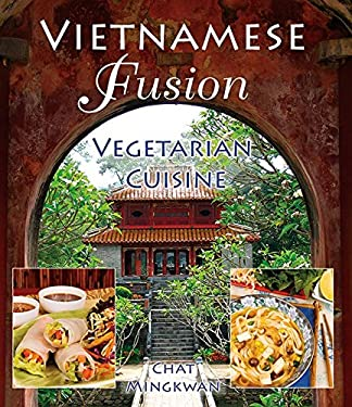 Vietnamese Fusion: Vegetarian Cuisine 9781570672071