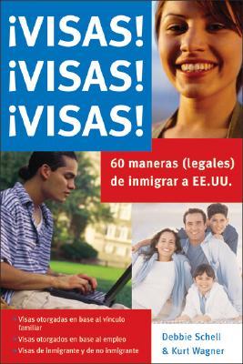 Visas! Visas! Visas!: Sesenta Maneras (Legales) de Inmigrar A Ee.Uu.