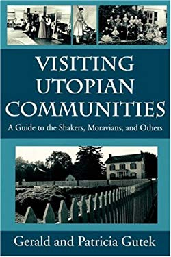 Visiting Utopian Communities: A Guide to the Shakers, Moravians, and Others 9781570032103