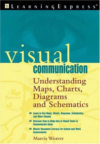 Visual Communication: Understanding Maps, Charts, Diagrams, and Schematics 9781576853931