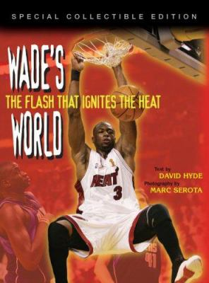 Wade's World: The Flash That Ignites the Heat 9781572439481