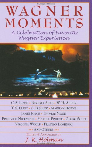 Wagner Moments: A Celebration of Favorite Wagner Experiences 9781574671599