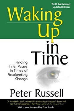 Waking Up in Time: Finding Inner Peace in Times of Accelerating Change 9781579830205