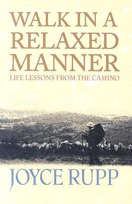Walk in a Relaxed Manner: Life Lessons from the Camino 9781570756160
