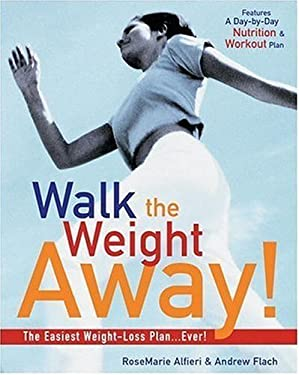 Walk the Weight Away!: The Easiest Weight-Loss Plan Ever! 9781578261383