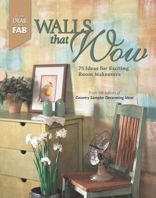 Walls That Wow: 75 Ideas for Exciting Room Makeovers 9781578602247