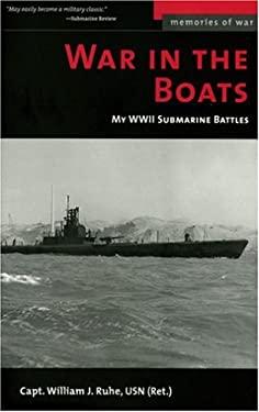 War in the Boats: My WW II Submarine Battles