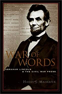 War of Words: Abraham Lincoln and the Civil War Press 9781574883053