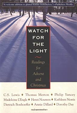 Watch for the Light: Readings for Advent and Christmas 9781570755415
