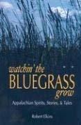Watchin' the Bluegrass Grow: Appalachian Spirits, Stories, and Tales 9781570723056