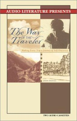 Way of the Traveler: Making Every Trip a Journey of Self Discovery 9781574534276