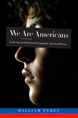 We Are Americans: Undocumented Students Pursuing the American Dream 9781579223755