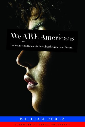 We Are Americans: Undocumented Students Pursuing the American Dream 9781579223762