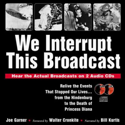 We Interrupt This Broadcast: Relive the Events That Stopped Our Lives-- From the Hindenburg to the Death of Princess Diana [With Two Digitally Mastere 9781570713286