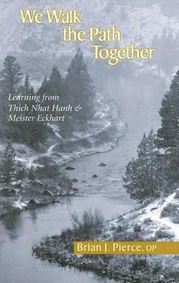 We Walk the Path Together: Learning from Thich Nhat Hanh and Meister Eckhart 9781570756139