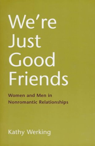 We're Just Good Friends: Women and Men in Nonromantic Relationships 9781572301870