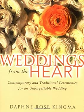 Weddings from the Heart: Contemporary and Traditional Ceremonies for an Unforgettable Wedding 9781573248617