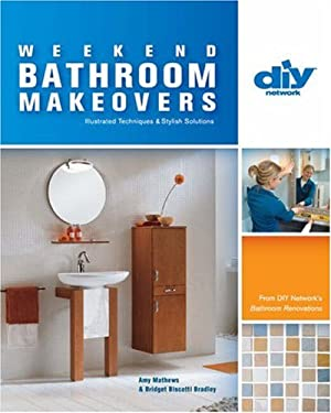 Weekend Bathroom Makeovers: Illustrated Techniques & Stylish Solutions from the Hit DIY Show Bathroom Renovations 9781579908560