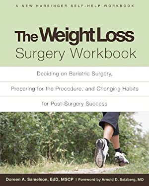 The Weight Loss Surgery Workbook: Deciding on Bariatric Surgery, Preparing for the Procedure, and Changing Habits for Post-Surgery Success 9781572248991