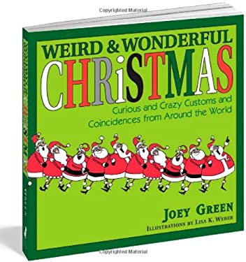Weird and Wonderful Christmas: Curious and Crazy Customs and Coincidences from Around the World 9781579129248