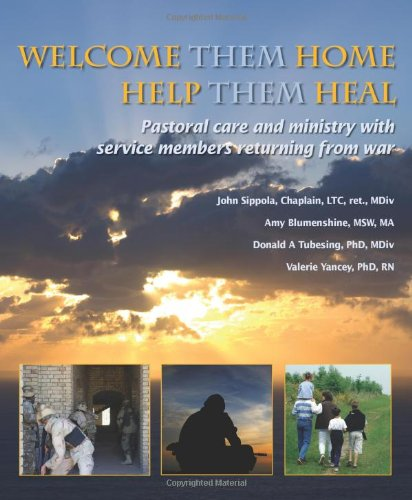 Welcome Them Home, Help Them Heal: Pastoral Care and Ministry with Service Members Returning from War 9781570252464