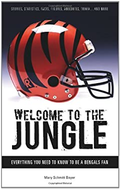 Welcome to the Jungle: Everything You Need to Know to Be a Bengals Fan 9781572439344