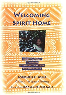 Welcoming Spirit Home: Ancient African Teachings to Celebrate Children and Community 9781577310099