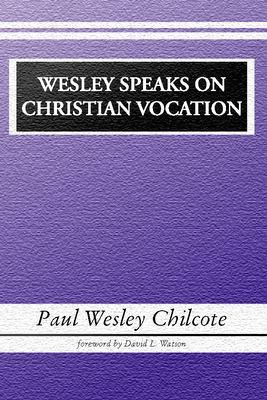 Wesley Speaks on Christian Vocation 9781579108120