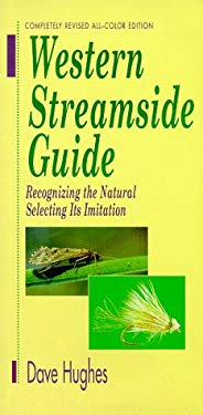 Western Streamside Guide: Recognizing the Natural, Selecting Its Imitation 9781571881120