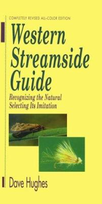 Western Streamside Guide: Recognizing the Natural, Selecting Its Imitation 9781571881243