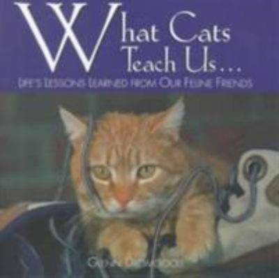 What Cats Teach Us: Life's Lessons Learned from Our Feline Friends 9781572232969