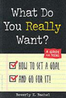 What Do You Really Want?: How to Set a Goal and Go for It! a Guide for Teens 9781575420851