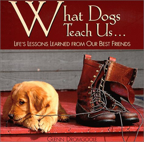 What Dogs Teach Us...: Life's Lessons Learned from Our Best Friends 9781572232686