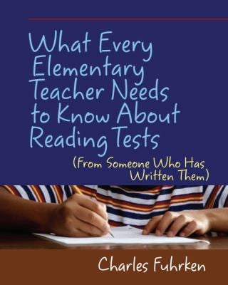 What Every Elementary Teacher Needs to Know about Reading Tests: From Someone Who Has Written Them 9781571107640