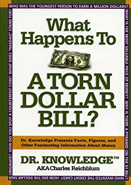 What Happens to a Torn Dollar Bill?: Dr. Knowledge Presents Facts, Figures, and Other Fascinating Information about Money 9781579124670