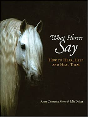 What Horses Say: How to Hear, Help and Heal Them 9781570762765
