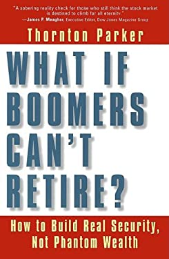 What If Boomers Can't Retire? How to Build Real Security, Not Phantom Wealth 9781576751121
