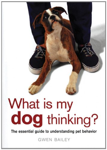 What Is My Dog Thinking?: The Essential Guide to Understanding Pet Behavior 9781571458704