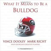 What It Means to Be a Bulldog: Vince Dooley, Mark Richt, and Georgia's Greatest Players