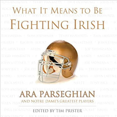 What It Means to Be a Fighting Irish: Ara Parseghian and Notre Dame's Greatest Players 9781572436404