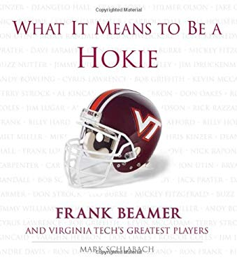 What It Means to Be a Hokie: Frank Beamer and Virginia Tech's Greatest Players 9781572438514