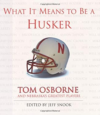 What It Means to Be a Husker: Tom Osborne and Nebraska's Greatest Players 9781572436626